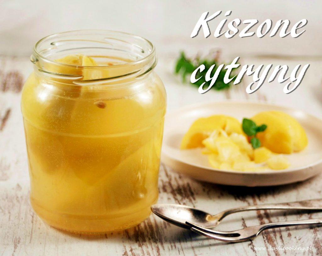 Jak się kisi cytryny? przepis na kiszone cytryny, czy cytryny się kisi, daylicooking