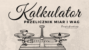 Przelicznik kulinarny - kalkulator kuchenny - aplikacja