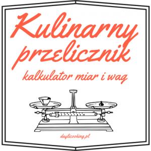 Kulinarny kalkulator, przelicznik miar i wag kuchennych